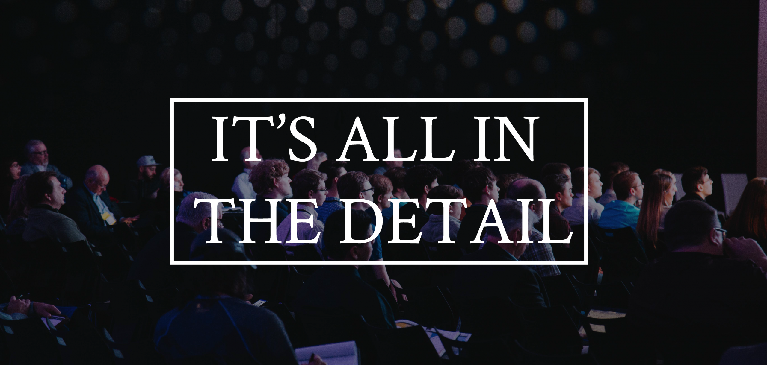 IT'S ALL IN THE DETAIL | DOT DASH EVENTS